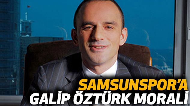 Samsunspor'a Galip Öztürk Morali