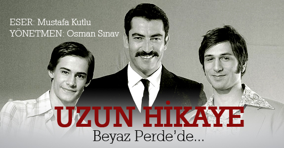 Türk hikâyesinin şaheseri Uzun Hikâye beyazperdede