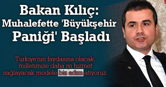 Bakan Kılıç: Muhalefette 'Büyükşehir Paniği' Başladı