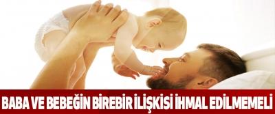 Baba ve bebeğin birebir ilişkisi ihmal edilmemeli