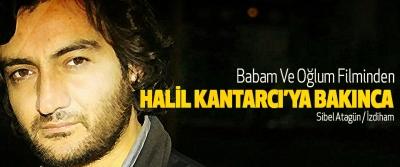 Babam Ve Oğlum Filminden Halil Kantarcı'ya Bakınca