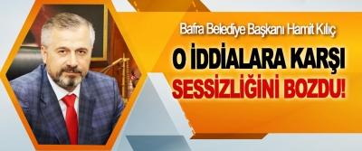 Bafra Belediye Başkanı Hamit Kılıç O iddialara karşı sessizliğini bozdu!