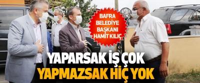 """Bafra Belediye Başkanı Hamit kılıç:  """"Yaparsak İş Çok, Yapmazsak Hiç Yok"""