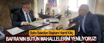 Bafra Belediye Başkanı Hamit Kılıç: Bafra'nın bütün mahallelerini yeniliyoruz!