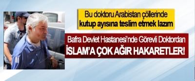 Bafra Devlet Hastanesi'nde görevli doktordan İslam'a çok ağır hakaretler!