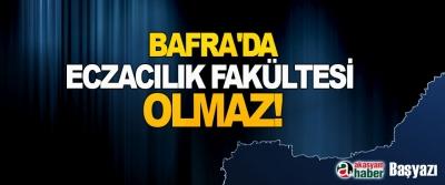 Bafra'da Eczacılık Fakültesi olmaz!