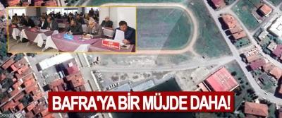 Bafra'ya bir müjde daha!