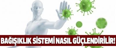 Bağışıklık sistemi nasıl güçlendirilir!