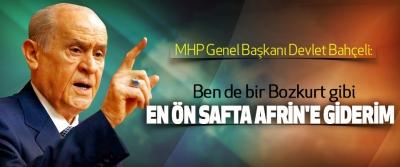 Bahçeli: Ben de bir Bozkurt gibi En Ön Safta Afrin'e Giderim