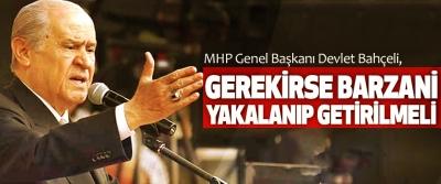 Bahçeli: Gerekirse Barzani Yakalanıp Getirilmeli