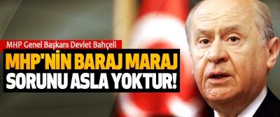 Bahçeli: MHP'nin baraj maraj sorunu asla yoktur!