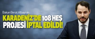 Bakan Berat Albayrak: Karadeniz'de 108 Hes Projesi İptal Edildi!