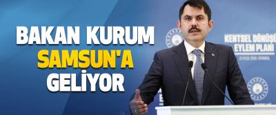 Bakan Kurum Samsun'a Geliyor
