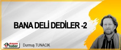 Bana Deli Dediler -2