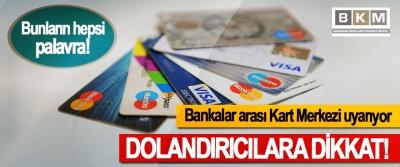 Bankalar arası Kart Merkezi uyarıyor; Dolandırıcılara dikkat!
