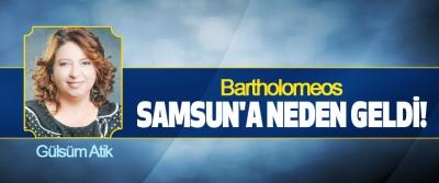 Bartholomeos Samsun'a Neden Geldi!