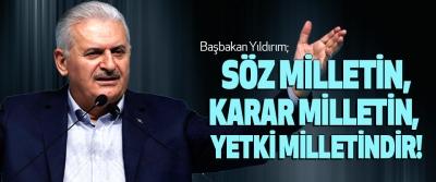 Başbakan Yıldırım; Söz milletin; karar milletin, yetki milletindir!