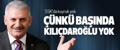 Başbakan Yıldırım, Ssk'da kuyruk yok Çünkü Başında Kılıçdaroğlu Yok