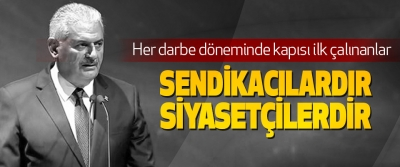 Başbakan Yıldırım:Her darbe döneminde kapısı ilk çalınanlar Sendikacılardır Siyasetçilerdir