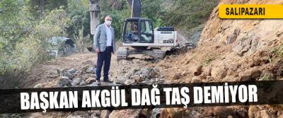 Başkan Akgül Dağ Taş Demiyor