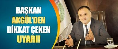 Başkan Akgül'den Dikkat Çeken Uyarı!