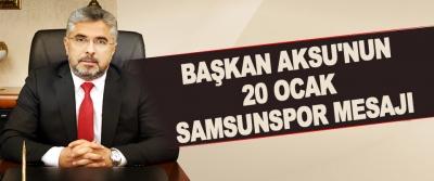 Başkan Aksu'nun 20 Ocak Samsunspor Mesajı