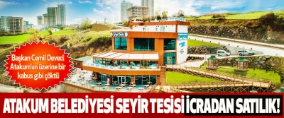 Başkan Cemil Deveci Atakum'un üzerine bir kabus gibi çöktü! Atakum belediyesi seyir tesisi icradan satılık!