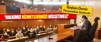 """Başkan Demir, Personeline Seslendi: """"Halkımız Hizmetlerimizi Hissetmeli"""""""