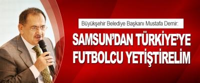 Başkan Demir: Samsun'dan Türkiye'ye Futbolcu Yetiştirelim
