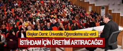 Başkan Demir, Üniversite Öğrencilerine söz verdi: İstihdam için üretimi artıracağız!