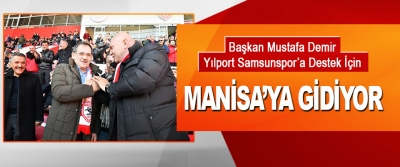 Başkan Demir, Yılport Samsunspor'a Destek İçin Manisa'ya Gidiyor