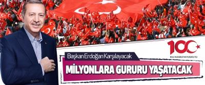Başkan Erdoğan Karşılayacak Milyonlara Gururu Yaşatacak