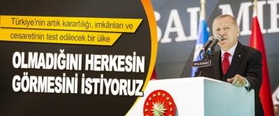 """Başkan Erdoğan """"Türkiye'nin Artık Kararlılığı, İmkânları ve Cesaretinin Test Edilecek Bir Ülke Olmadığını Herkesin Görmesini İstiyoruz"""""""