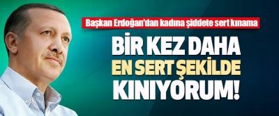 Başkan Erdoğan'dan Kadına Şiddete Sert Kınama