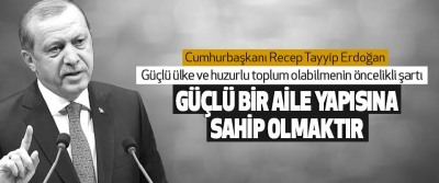 """Başkan Erdoğan:""""Güçlü ülke ve huzurlu toplum olabilmenin öncelikli şartı, güçlü bir aile yapısına sahip olmaktır"""""""