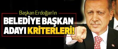 Başkan Erdoğan'ın Belediye Başkan Adayı Kriterleri!