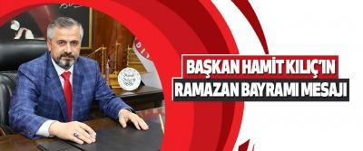 Başkan Hamit Kılıç'ın Ramazan Bayramı Mesajı