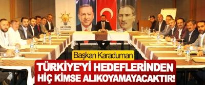Başkan Karaduman: Türkiye'yi hedeflerinden Hiç kimse alıkoyamayacaktır!