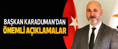 Başkan Karaduman'dan Önemli Açıklamalar