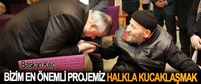 Başkan Kılıç: Bizim En Önemli Projemiz Halkla Kucaklaşmak