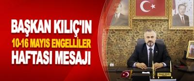 Başkan Kılıç'ın 10-16 Mayıs Engelliler Haftası Mesajı