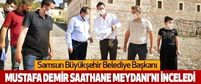 Başkan Mustafa Demir Saathane Meydanı'nı İnceledi