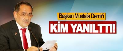 Başkan Mustafa Demir'i Kim Yanılttı!