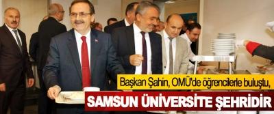 Başkan Şahin, OMÜ'de öğrencilerle buluştu