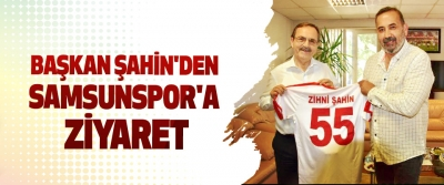Başkan Şahin'den Samsunspor'a Ziyaret