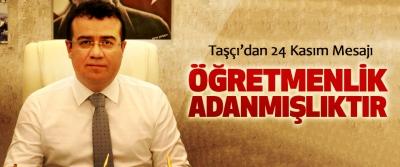 Başkan Taşçı'dan 24 Kasım Mesajı; Öğretmenlik, Adanmışlıktır…