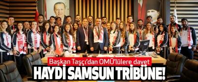 Başkan Taşçı'dan OMÜ'lülere davet; Haydi samsun tribüne!