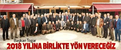 Başkan Togar, 2018 Yılına Birlikte Yön Vereceğiz