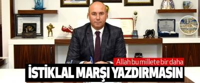 Başkan Togar, Allah bu millete bir daha İstiklal Marşı Yazdırmasın