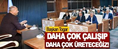 Başkan Togar: Daha Çok Çalışıp Daha Çok Üreteceğiz